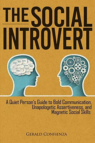 The Social Introvert: A Quiet Person's Guide to Bold Communication, Unapologetic Assertiveness, and Magnetic Social Skills