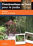 Construction en bois pour le jardin - Volume 2. Terrasse, gloriette et pergola.