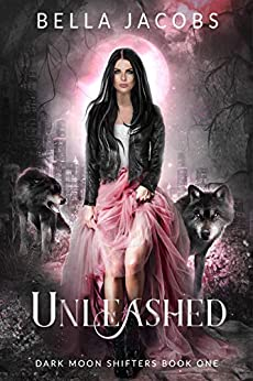 Unleashed (Dark Moon Shifters Book 1) by [Bella Jacobs]