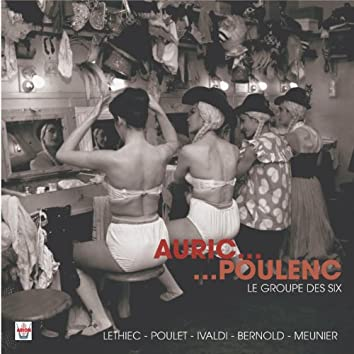 Auric, Tailleferre, Honegger, Durey, Milhaud, Poulenc : Le groupe des six