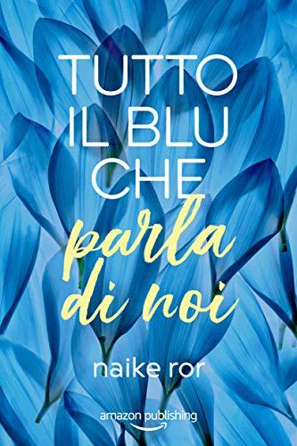Tutto il blu che parla di noi (I colori dell'amore Vol. 1) di [Naike Ror]