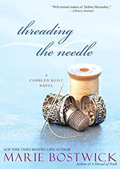 Threading the Needle (Cobbled Court Quilts Book 4) by [Marie Bostwick]