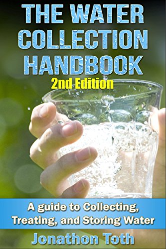 The Water Collection Handbook: A Guide To Collecting, Treating, and Storing Water (2nd Edition) by [Jonathon Toth]