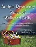 Autism Recovery Manual of Skills and Drills: A Preschool and Kindergarten Education Guide for Parents, Teachers, and Therapists (English Edition)