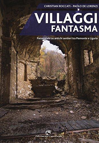 Villaggi fantasma. Passeggiate su antichi sentieri tra Piemonte e Liguria