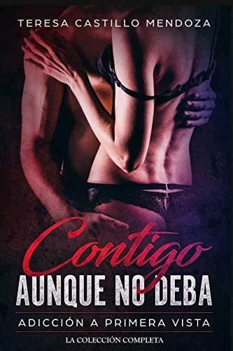 Contigo Aunque No Deba. Adicción a Primera Vista: La Colección Completa de Libros de Novelas Románticas en Español (Libros 1-2)
