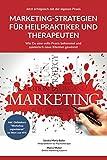 Jetzt erfolgreich mit der eigenen Praxis - Marketing-Strategien für Heilpraktiker und Therapeuthen