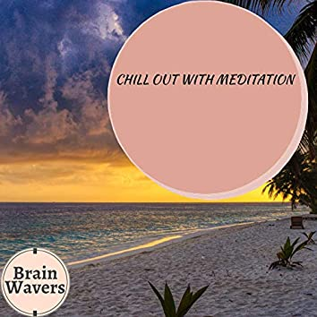 Chill Out With Meditation