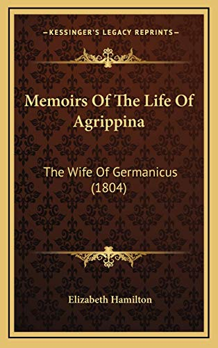 Memoirs Of The Life Of Agrippina: The Wife Of Germanicus (1804)