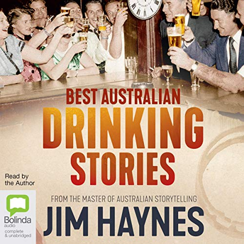 Best Australian Drinking Stories                   By:                                                                                                                                 Jim Haynes                               Narrated by:                                                                                                                                 Jim Haynes                      Length: 7 hrs and 39 mins     1 rating     Overall 1.0