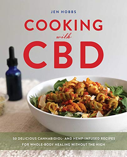 Cooking with CBD: 50 Delicious Cannabidiol- and Hemp-Infused Recipes for Whole Body Healing without the High