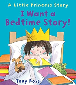 I Want a Bedtime Story! (Little Princess eBooks Book 19) by [Tony Ross]