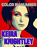 Keira Knightley Color By Number: Academy Award and Golden Globe Nominee, Pirates Star and Forbes Highest Paid Actresses Inspired Color Number Book For Fans Adults Stress Relief Gift