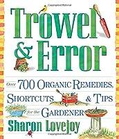 Trowel & Error: Over 700 Shortcuts, Tips & Remedies for the Gardener
