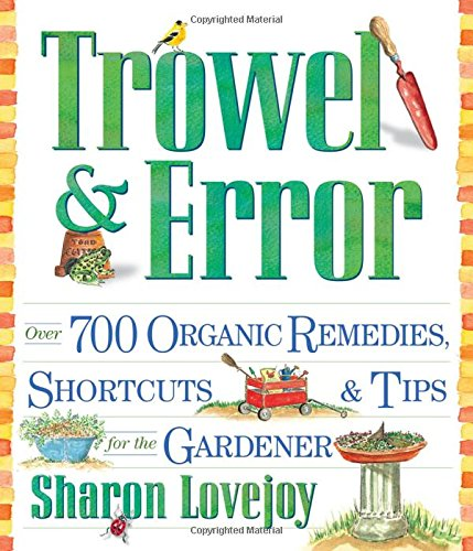 Trowel and Error: Over 700 Organic Remedies, Shortcuts, and Tips...