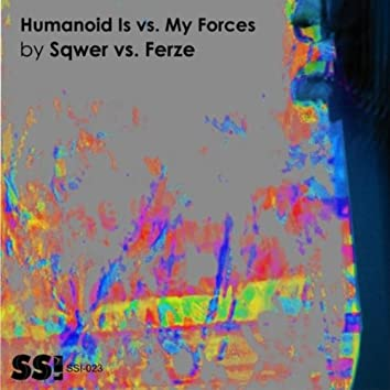 Humanoid Is vs. My Forces