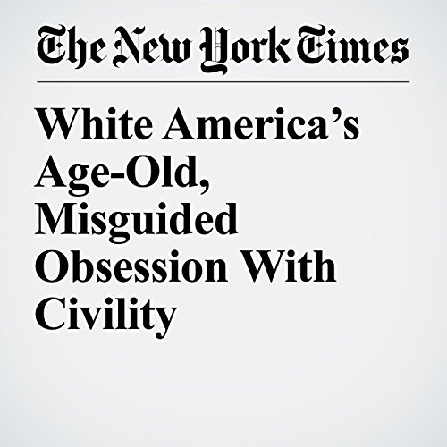 White America's Age-Old, Misguided Obsession With Civility audiobook cover art