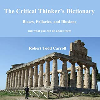 The Critical Thinker's Dictionary     Biases, Fallacies, and Illusions and What You Can Do About Them              By:                                                                                                                                 Robert Carroll                               Narrated by:                                                                                                                                 Kristin James                      Length: 11 hrs and 46 mins     41 ratings     Overall 4.0