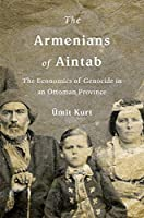 The Armenians of Aintab: The Economics of Genocide in an Ottoman Province