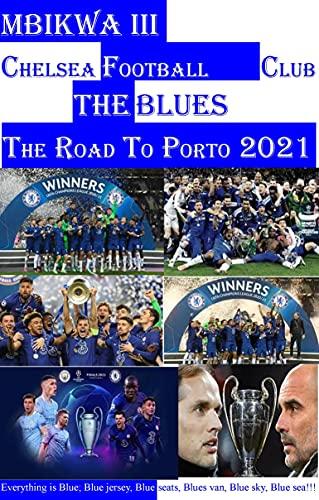 CHELSEA FOOTBALL CLUB; THE ROAD TO PORTO 2021 (English Edition)