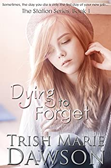 Dying to Forget (The Station Book 1) by [Trish Marie Dawson]