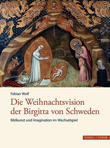 Die Weihnachtsvision der Birgitta von Schweden: Bildkunst und Imagination im Wechselspiel