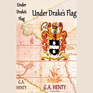 Under Drake's Flag                   By:                                                                                                                                 G.A. Henty                               Narrated by:                                                                                                                                 Fred Williams                      Length: 12 hrs and 31 mins     44 ratings     Overall 4.1