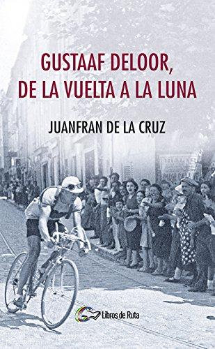 Gustaaf Deloor, de la Vuelta a la luna eBook: de la Cruz, Juanfran, Garate Iturralde, Eneko: Amazon.es: Tienda Kindle