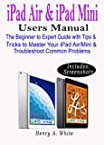 iPAD AIR & iPAD MINI USERS GUIDE: The Beginner to Expert Guide