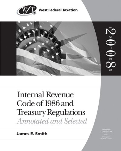 West Federal Taxation: Internal Revenue Code of 1986 and Treasury Regulations: Annotated and Selecte