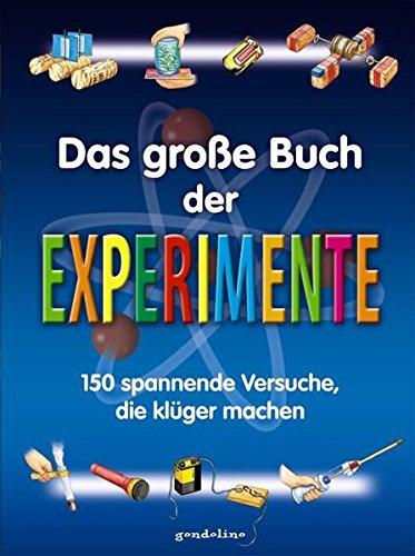 Das große Buch der Experimente: 150 spannende Versuche, die klüger machen. Großformat. Ab 9 Jahre.