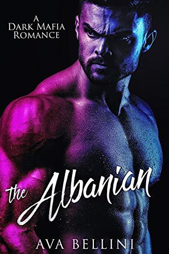The Albanian: A Dark Mafia Romance