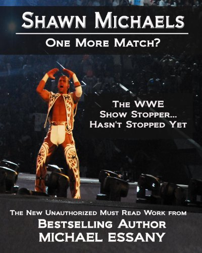 Shawn Michaels: One More Match? The WWE Show Stopper… Hasn't Stopped Yet (English Edition)