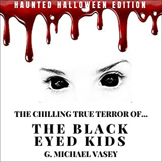 The Chilling, True Terror of the Black-Eyed Kids: A Monster Compilation                   By:                                                                                                                                 G. Michael Vasey                               Narrated by:                                                                                                                                 Darren Marlar                      Length: 2 hrs and 45 mins     Not rated yet     Overall 0.0