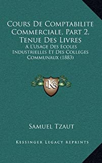 Cours de Comptabilite Commerciale, Part 2, Tenue Des Livres: A L'Usage Des Ecoles Industrielles Et Des Colleges Communaux ...