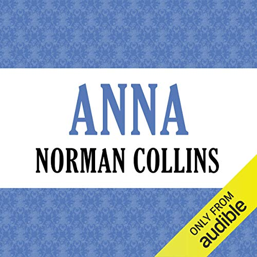 Anna                   By:                                                                                                                                 Norman Collins                               Narrated by:                                                                                                                                 Tatyana Yassukovich                      Length: 18 hrs and 55 mins     2 ratings     Overall 3.5