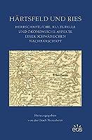 Haertsfeld und Ries: Herrschaftliche, kulturelle und oekonomische Aspekte einer schwaebischen Nachbarschaft