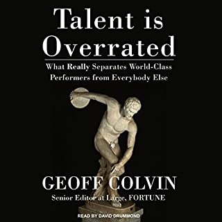 Talent Is Overrated     What Really Separates World-Class Performers from Everybody Else              By:                                                                                                                                 Geoff Colvin                               Narrated by:                                                                                                                                 David Drummond                      Length: 7 hrs and 30 mins     3,236 ratings     Overall 4.1