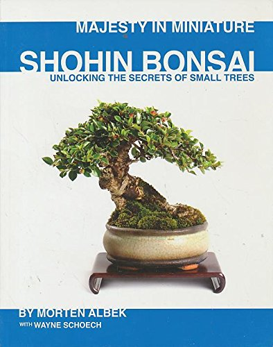 Majesty in Miniature : Shohin Bonsai: Unlocking the Secrets of Small Trees