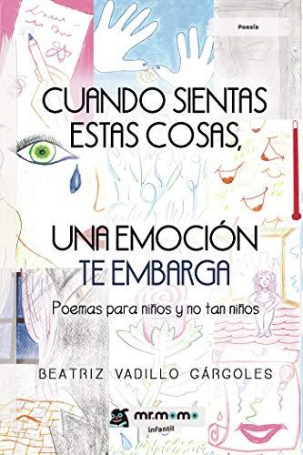 Cuando sientas estas cosas, una emoción te embarga: Poemas para niños y no tan niños (Spanish Edition)