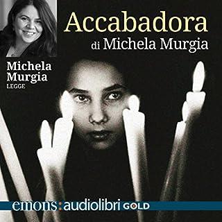 Accabadora                   Di:                                                                                                                                 Michela Murgia                               Letto da:                                                                                                                                 Michela Murgia                      Durata:  4 ore e 37 min     547 recensioni     Totali 4,7