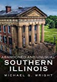 Abandoned and Unusual Southern Illinois (America Through Time)