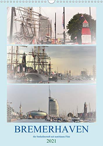 BREMERHAVEN die Seestadt mit maritimen Flair - 2021 (Wandkalender 2021 DIN A3 hoch)