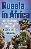 Russia in Africa Resurgent Great Power or Bellicose Pretender?