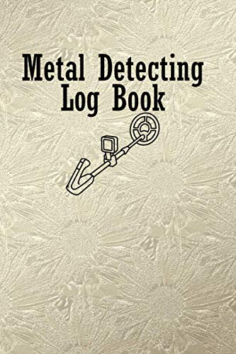 Metal Detecting Log Book: A Metal Detecting log for metal detectors to record Date, Time, Location, GPS, Machine Used, Settings Used, Item Found, Value & notes
