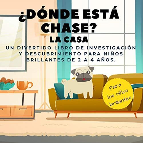 ¿Dónde está Chase? La casa: Un divertido libro de investigación y descubrimiento para niños brillantes de 2 a 4 años