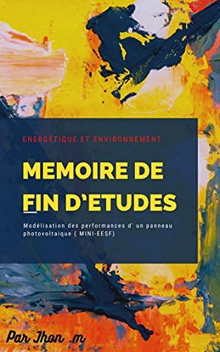 Couverture du livre MEMOIRE DE FIN D'ETUDES Master en Génie Mécanique: modélisation des performances d un panneau photovoltaïque ( MINI-EESF)