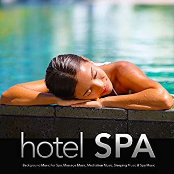 Hotel Spa: Background Music For Spa, Massage Music, Meditation Music, Sleeping Music & Spa Music