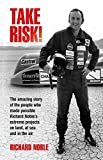 Take Risk!: The Amazing Story of the People Who Made Possible Richard Noble¿s Extreme Projects on Land, at Sea and in the Air