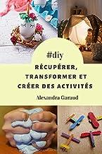 Comment récupérer, transformer et créer des activités (French Edition)